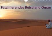 Faszinierendes Reiseland Oman (Wandkalender 2021 DIN A4 quer)