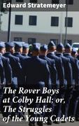 The Rover Boys at Colby Hall; or, The Struggles of the Young Cadets