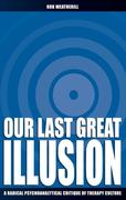 Our Last Great Illusion: A Radical Psychoanalytical Critique of Therapy Culture