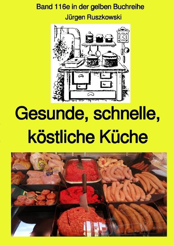 Gesunde, schnelle, köstliche Küche -Band 116e in der gelben Buchreihe bei Jürgen Ruszkowski - Farbe als Buch (kartoniert)