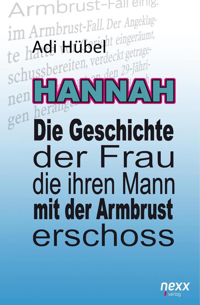 Hannah - Die Geschichte der Frau, die ihren Mann mit der Armbrust erschoss (Hardcover) als Buch (gebunden)