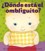 'dónde Está El Ombliguito? (Where Is Baby's Belly Button?): Un Libro Para Levantar Ta Tapita Por Karen Katz (a Lift-The-Flap Story)