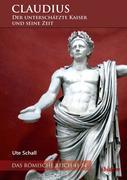 Claudius - der unterschätzte Kaiser und seine Zeit