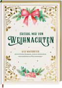 [Alexander Höss-Knakal: Erzähl mir von Weihnachten - Das Kochbuch mit festlichen Rezepten, wahren Geschichten und wunderbaren Überraschungen]