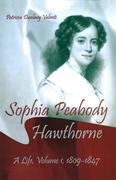Sophia Peabody Hawthorne: A Life, Volume I, 1809-1847
