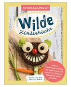 Wilde Kinderküche   Gesund und lecker kochen und backen für und mit Kindern   Kochen mit heimischen Wildkräutern, Früchten und Pflanzen   für Allergiker geeignet