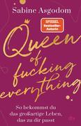 Queen of fucking everything - So bekommst du das großartige Leben, das zu dir passt