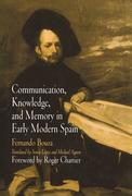 Communication, Knowledge, and Memory in Early Modern Spain