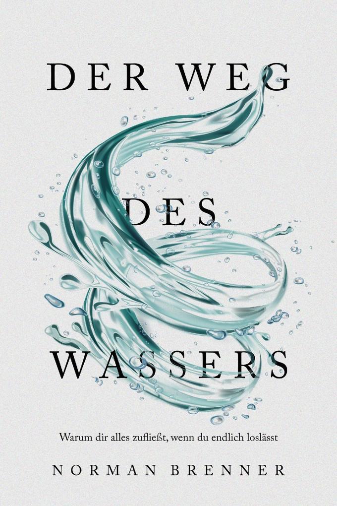 Der Weg des Wassers: Warum dir alles zufließt, wenn du endlich loslässt als eBook epub