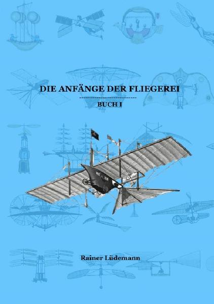 Die Anfänge der Fliegerei Buch I (Zusammenfassung der Teile 1-3 der Kleinen illustrierten Schriftenr als Buch (kartoniert)