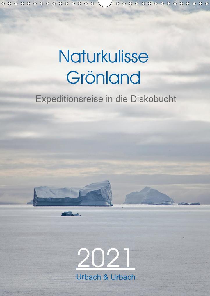 Naturkulisse Grönland - Expeditionsreise in die Diskobucht (Wandkalender 2021 DIN A3 hoch) als Kalender