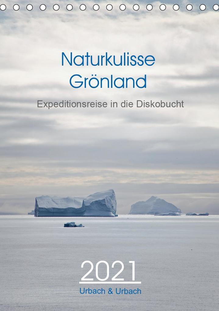 Naturkulisse Grönland - Expeditionsreise in die Diskobucht (Tischkalender 2021 DIN A5 hoch) als Kalender
