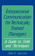 Interpersonal Communication for Technically Trained Managers: A Guide to Skills and Techniques
