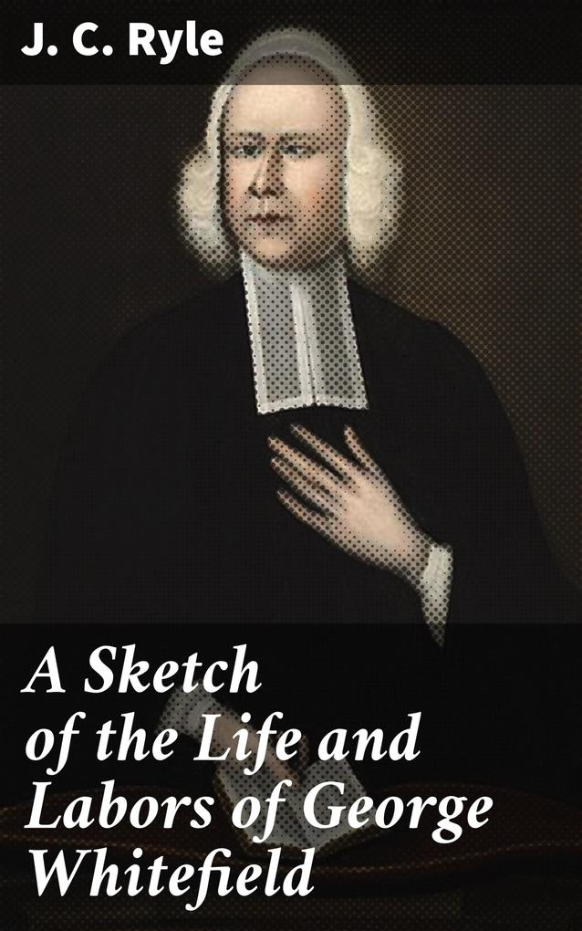 A Sketch of the Life and Labors of George Whitefield als eBook epub