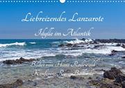 Liebreizendes Lanzarote - Idylle im Atlantik (Wandkalender 2021 DIN A3 quer)