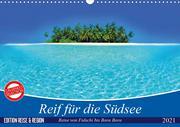 Reif für die Südsee. Reise von Fidschi bis Bora Bora (Wandkalender 2021 DIN A3 quer)