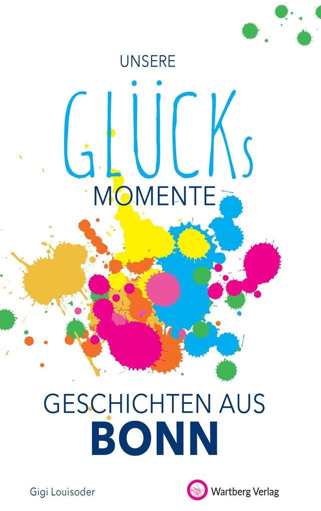 Glücksmomente - Geschichten aus Bonn als Buch (gebunden)