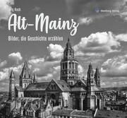 Alt-Mainz - Bilder die Geschichte erzählen
