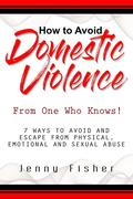 How to Avoid Domestic Violence: From One Who Knows!