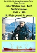 """""""Icke"""" fährt zur See - Seefahrt damals: 1961 - 1970 - Teil 1 - Schiffsjunge und Jungmann - Band 118e"""