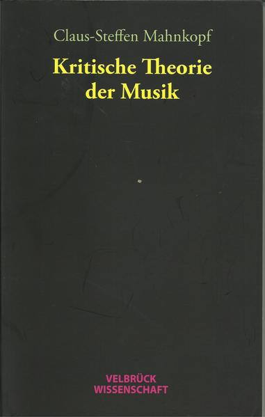 Kritische Theorie der Musik als Buch von Claus-...