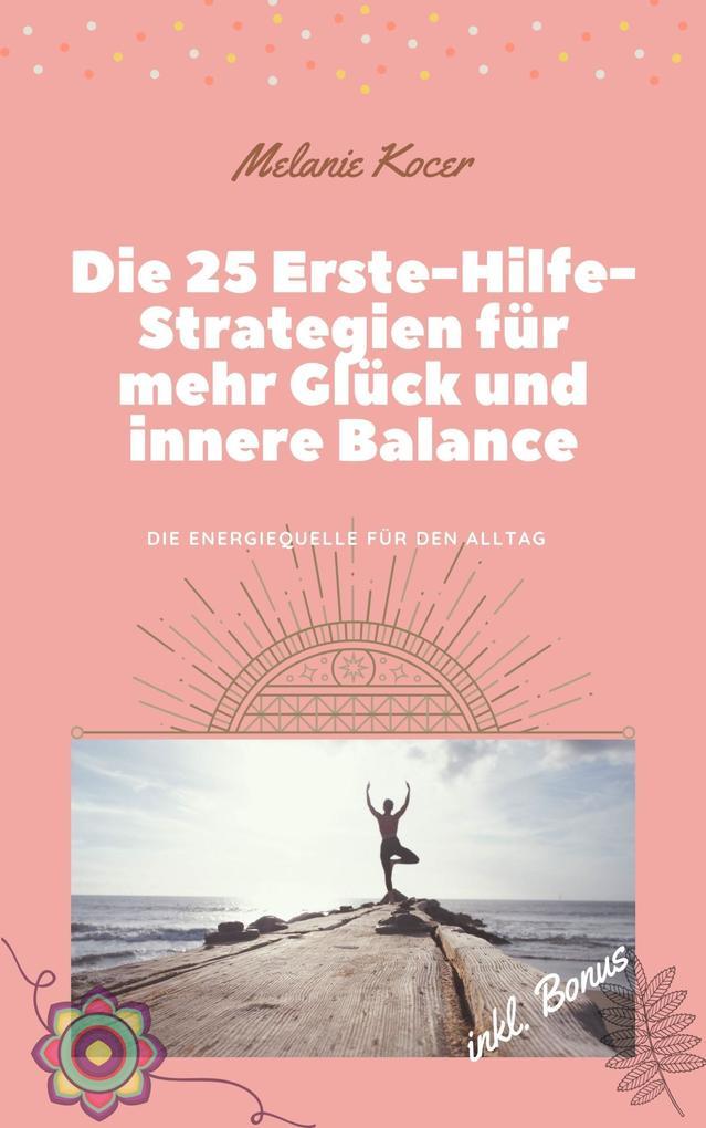 Die 25 Erste-Hilfe-Strategien für mehr Glück und innere Balance