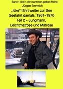 """""""Icke"""" fährt weiter zur See - Seefahrt damals: 1961 - 1970 - Teil 2 - Jungmann, Leichtmatrose und Ma"""