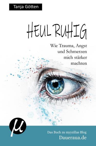 Heul ruhig - Wie Trauma, Angst und Schmerzen mich stärker machten als Buch (kartoniert)