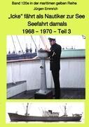"""""""Icke"""" fährt als Nautiker zur See - Seefahrt damals: 1968 - 1970 - Teil 3 farbig - Band 120e in der"""