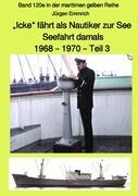 """""""Icke"""" fährt als Nautiker zur See - Seefahrt damals: 1968 - 1970 - Teil 3 - Band 120e in der maritim"""
