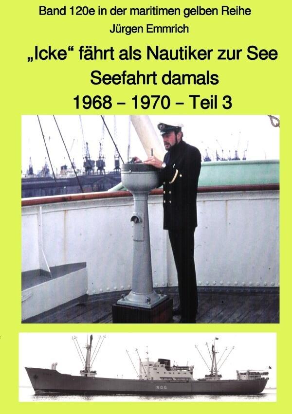 """""""Icke"""" fährt als Nautiker zur See - Seefahrt damals: 1968 - 1970 - Teil 3 - Band 120e in der maritim als Buch (kartoniert)"""