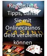 Regeln und Tipps, damit Sie mit Onlinecasinos Geld verdienen können