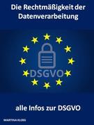 Die Rechtmäßigkeit der Datenverarbeitung und alle Infos zur DSGVO