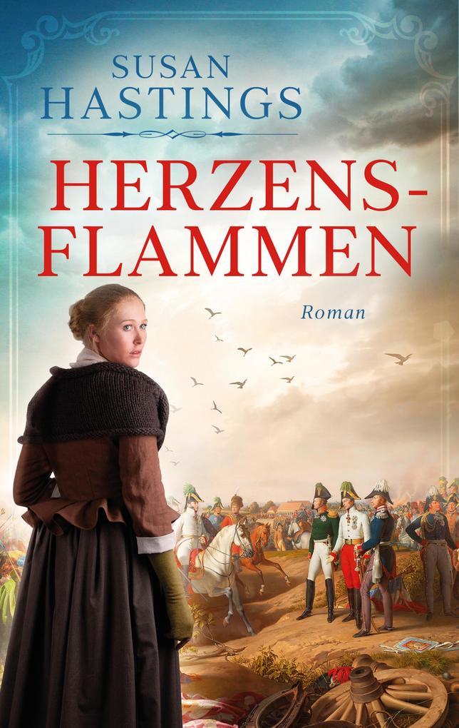 Herzensflammen: Ein Roman aus der Zeit der Völkerschlacht als eBook epub