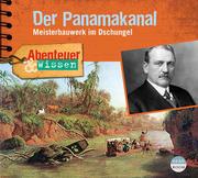 Abenteuer & Wissen: Der Panamakanal