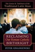 Reclaiming Our Roman Catholic Birthright