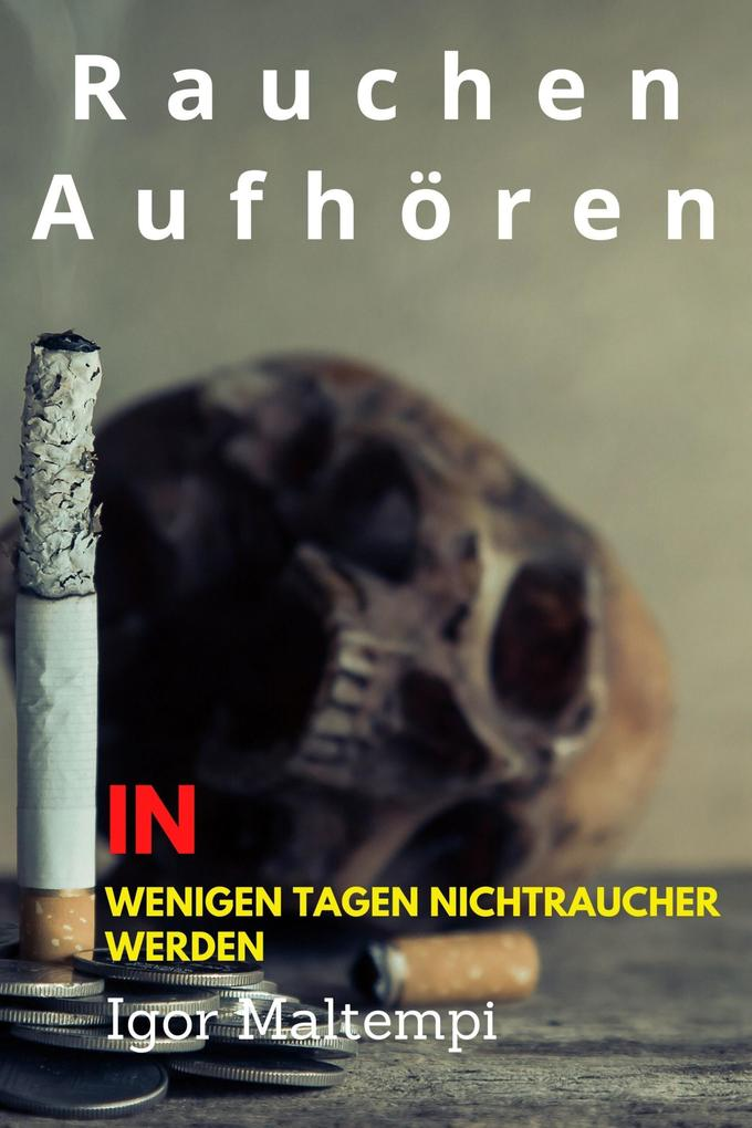 Rauchen aufhören und Rauchentwöhnung und wie Sie endlich rauchfrei werden und Nichtraucher bleiben.