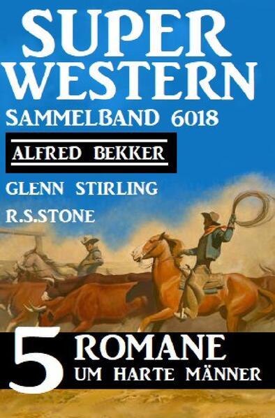 Super Western Sammelband 6018 - 5 Romane um harte Männer als Buch (kartoniert)