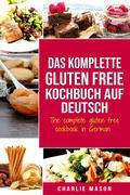 Das komplette gluten freie Kochbuch auf Deutsch/ The complete gluten free cookbook in German