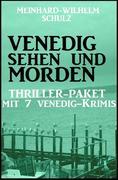 Venedig sehen und morden - Thriller-Paket mit 7 Venedig-Krimis