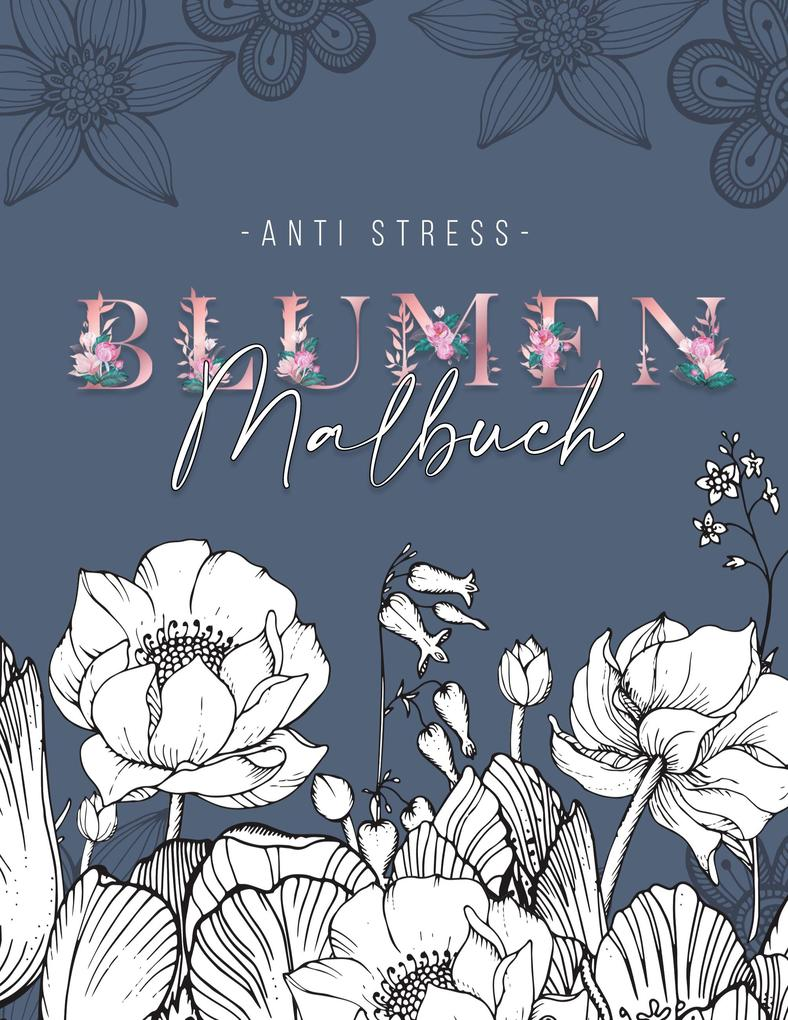 Image of Ein Anti Stress Malbuch für Erwachsenen mit 50 Blumen Motive - Malbuch mit Mandalas zum Entspannen und Stress abbauen