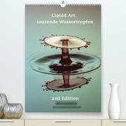 Liquid Art - tanzende Wassertropfen 2nd Edition (Premium, hochwertiger DIN A2 Wandkalender 2021, Kunstdruck in Hochglanz)