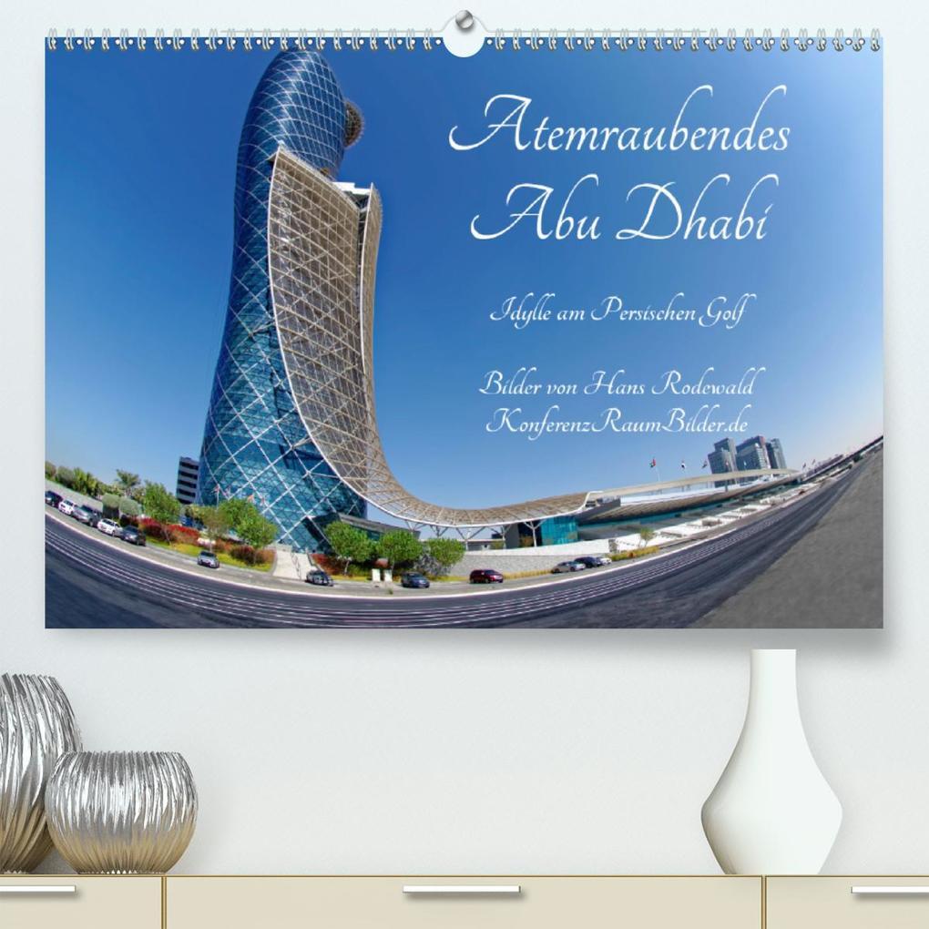 Atemraubendes Abu Dhabi - Idylle am Persischen Golf (Premium, hochwertiger DIN A2 Wandkalender 2021, Kunstdruck in Hochglanz) als Kalender
