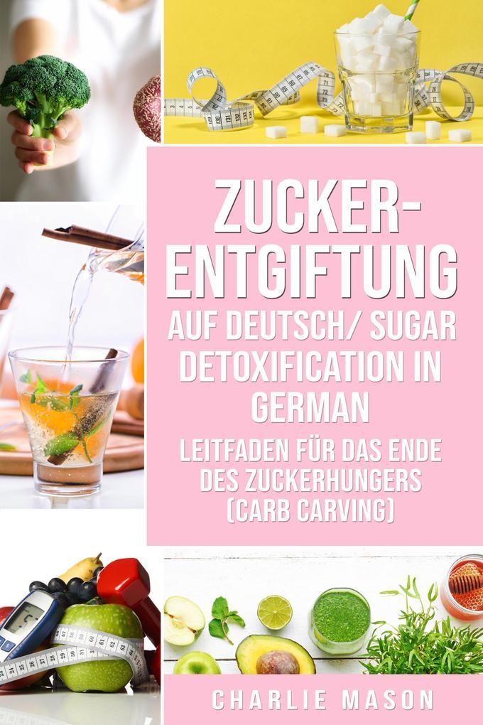 Zucker-Entgiftung Auf Deutsch/ Sugar Detoxification In German: Leitfaden für das Ende des Zuckerhungers (Carb Carving) als eBook epub