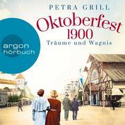 [Petra Grill: Oktoberfest 1900 - Träume und Wagnis (Gekürzte Lesung)]