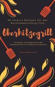 Oberhitzegrill - 50 leckere Rezepte für das Hochtemperaturgrillen