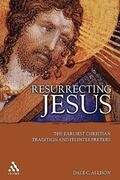 Resurrecting Jesus: The Earliest Christian Tradition and Its Interpreters