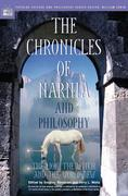 The Chronicles of Narnia and Philosophy: The Lion, the Witch, and the Worldview