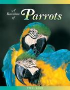 A Rainbow of Parrots: The Wily Life of a Feathered Genius