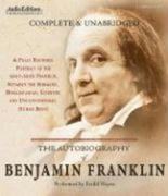 The Autobiography of Benjamin Franklin: A Fully Rounded Portrait of the Many-Sided Franklin, Notably the Moralist, Humanitarian, Scientist, and Unconv